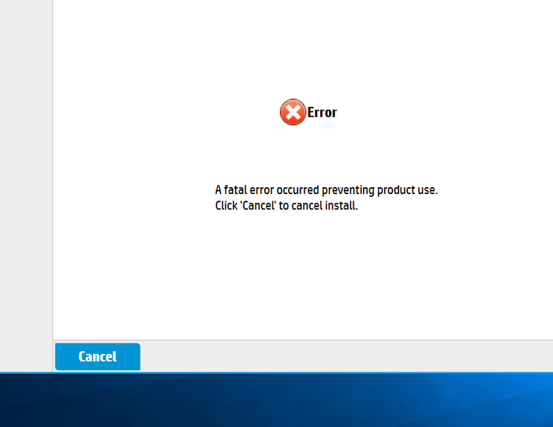 A fatal error occurred preventing product use  Click Cancel     - HP